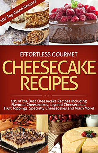 effortless-gourmet-cheesecakes-delicious-cheesecake-desserts-and-recipes-101-cheesecake-dessert-reci