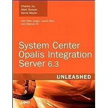 System Center Opalis Integration Server 6.3 Unleashed