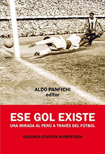 Ese gol existe: Una mirada al Perú a través del fútbol por Aldo Panfichi