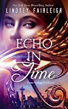 Echo in Time (Echo Trilogy, Book 1) by Lindsey Fairleigh