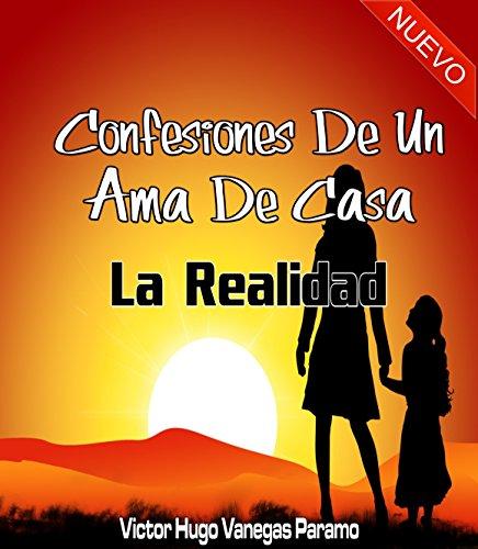 Confesiones de una Ama de casa: La Realidad por Victor Hugo Vanegas Paramo