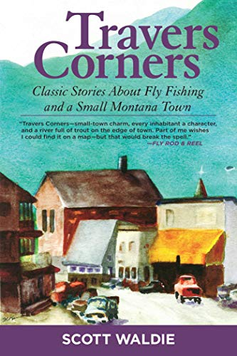 Travers Corners: Classic Stories about Fly Fishing and a Small Montana Town (English Edition) -