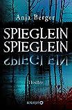 Spieglein, Spieglein: Thriller - Anja Berger