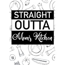 "Straight Outta Mom's Kitchen: Blank Recipe Journal to Write in, Food Burst Cookbook Design, Document all Your Special Recipes and Notes for Your ... for Women, Wife, Mom  7"" x 10"" Made in USA"