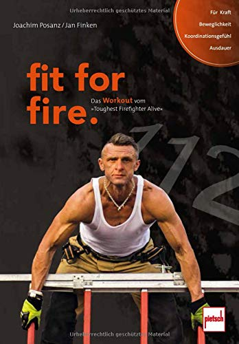 fit for fire.: Das Workout vom »Toughest Firefighter Alive«