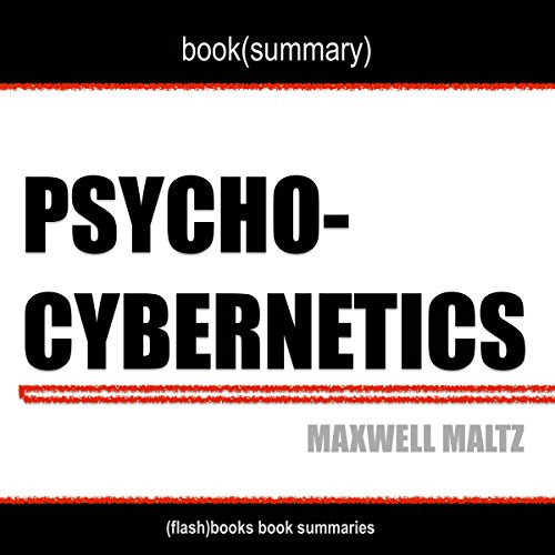 Book Summary of Psycho-Cybernetics by Maxwell Maltz -  FlashBooks Book Summaries - Unabridged