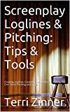 Screenplay Loglines & Pitching: Tips & Tools: Creating Loglines Creating Query Letters Creating The One Sheet Pitching and more...