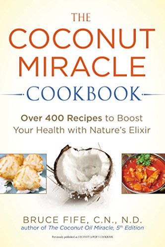 The Coconut Miracle Cookbook: Over 400 Recipes to Boost Your Health with Nature's Elixir by Fife, Bruce (2014) Paperback