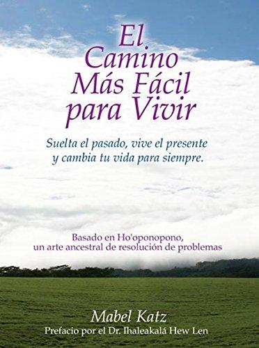 El Camino Más Fácil Para Vivir: Suelta el pasado, vive el presente y cambia tu vida para siempre (Spanish Edition)