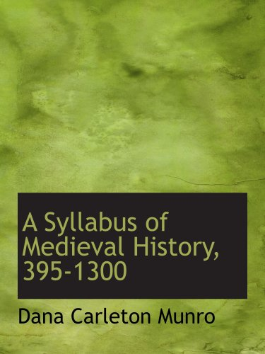A Syllabus of Medieval History, 395-1300