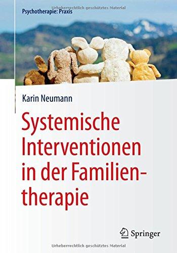 Systemische Interventionen in der Familientherapie (Psychotherapie: Praxis)