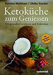 Ketoküche zum Genießen. - Mit gesunden Gewürzen und Kokosnuss. 100 ketogene Rezepte für Genießer.