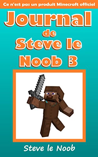 Journal de Steve le Noob 3 (Ce n'est pas un produit Minecraft officiel) (Minecraft Francais, Livres de Minecraft, Minecraft Livres pour Enfants et Adolescents) ... Journal de Steve le Noob Collection)