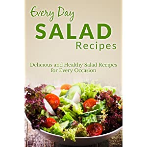 Salad and Salad Dressing Recipes: The Beginner's Guide to Fresh and Delicious Salads