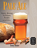Pale Ale, Revised: History, Brewing, Techniques, Recipes (Classic Beer Style Series)