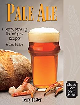 Pale Ale, Revised: History, Brewing, Techniques, Recipes (Classic Beer Style Series Book 6) (English Edition) de [Foster, Terry]