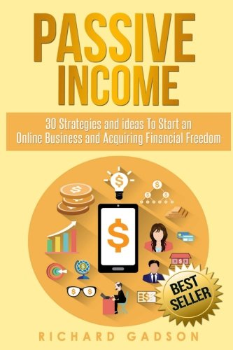 Passive Income: 30 Strategies and Ideas To Start an Online Business and Acquiring Financial Freedom