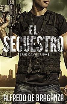 EL SECUESTRO (Suspense / Thriller español) (David Ribas nº 3) de [De Braganza, Alfredo]