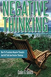 Negative Thinking: How To Transform Negative Thoughts And Self Talk Into Positive Thinking by Colin G Smith (2013-10-25)
