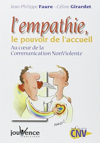 L'empathie, le pouvoir de l'accueil : Au coeur de la Communication Non Violente par Jean-Philippe Faure, Céline Girardet