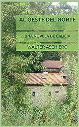 Al Oeste del Norte: Una novela de Galicia (Spanish Edition)