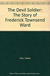 The Devil Soldier: The Story of Frederick Townsend Ward