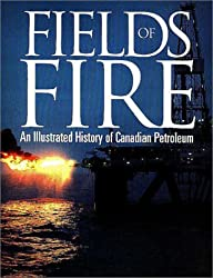 Fields of Fire: An Illustrated History of Canadian Petroleum by David Finch (1994-11-15)