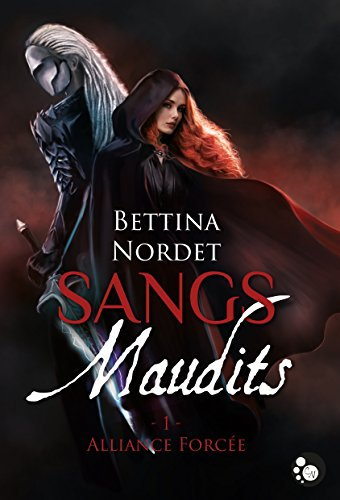 Sangs Maudits, Tome 1 : Alliance Forcee par Bettina Nordet