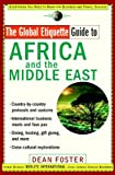 The Global Etiquette Guide to Africa and the Middle East: Everything You Need to Know for Business and Travel Success