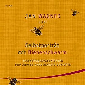Selbstporträt mit Bienenschwarm: Regentonnenvariationen und andere ausgewählte Gedichte