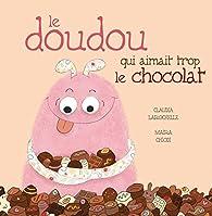Le doudou qui aimait trop le chocolat par Claudia Larochelle