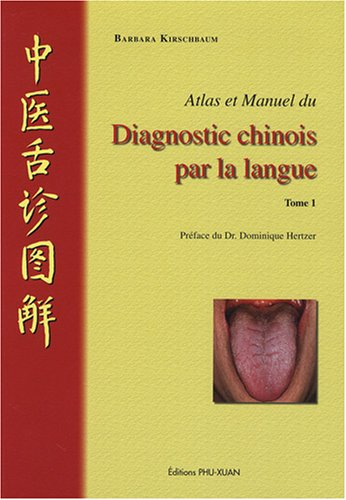 Atlas et manuel du diagnostic chinois par la langue : Tome 1
