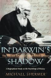 In Darwin's Shadow: The Life and Science of Alfred Russel Wallace: A Biographical Study on the Psychology of History 1st edition by Shermer, Michael (2011) Paperback