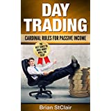 Day Trading: Cardinal Rules for Passive Income (Day Trading for beginners, Binary Options, Penny Stocks, ETF, Day Trading Strategies, Day Trading futures Book 1) (English Edition)