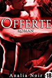 Offerte (Roman): [New Romance érotique, Adulte, Interdit Au Moins de 18 ans]