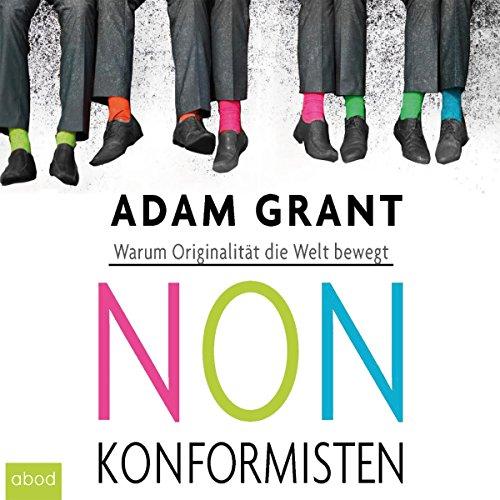 Nonkonformisten (Warum Originalität die Welt bewegt)