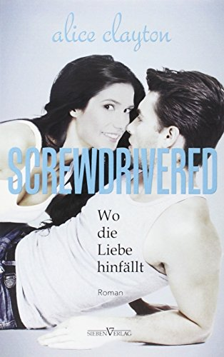 Screwdrivered - Wo die Liebe hinfällt (The Cocktail Series)