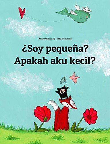 ¿Soy pequeña? Apakah aku kecil?: Libro infantil ilustrado español-indonesio (Edición bilingüe) por Philipp Winterberg