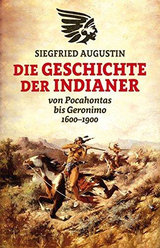Die Geschichte der Indianer: Von Pocahontas bis Geronimo 1600-1900