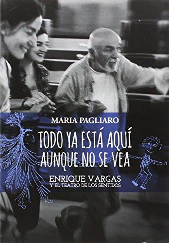 Todo ya está aquí aunque no se vea: Enrique Vargas y el teatro de los sentidos por Maria Pagliaro