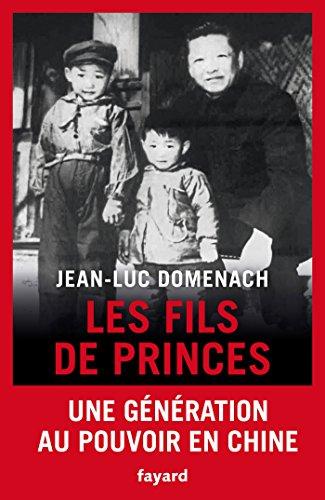 Les fils de princes: Une génération au pouvoir en Chine par Jean-Luc Domenach