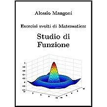 Esercizi svolti di Matematica: Studio di Funzione