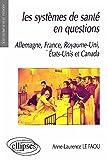 Les systèmes de santé en questions. Allemagne, France, Royaume-Uni, Etats-Unis et Canada...