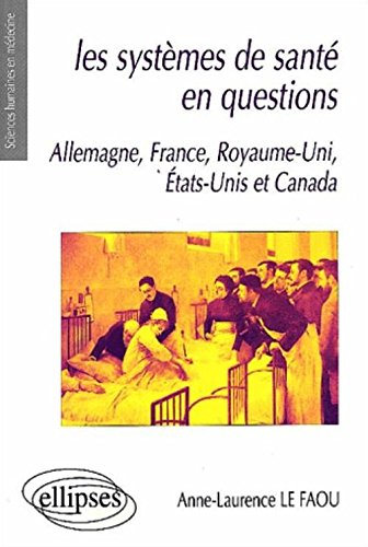 Les systèmes de santé en questions. Allemagne, France, Royaume-Uni, Etats-Unis et Canada par Anne-Laurence Le Faou