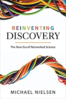 Reinventing Discovery: The New Era of Networked Science von [Nielsen, Michael]