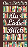 Buchinformationen und Rezensionen zu Aus Liebe zum Buch von Anne Patchett