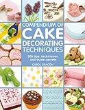 Compendium of Cake Decorating Techniques: 200 Tips, Techniques and Trade Secrets