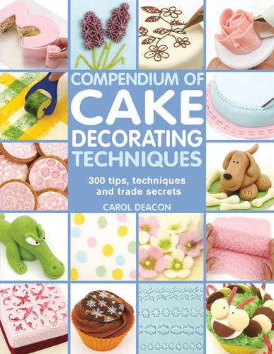 Preisvergleich Produktbild Compendium of Cake Decorating Techniques: 300 Tips,  Techniques and Trade Secrets