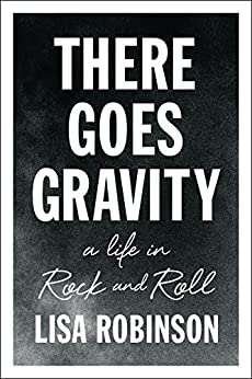 There Goes Gravity: A Life in Rock and Roll von [Robinson, Lisa]