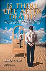 Is There Life After Death? The Extraordinary Science of What Happens When We Die: Why Science Is Taking the Idea of an Afterlife Seriously by Anthony Peake (2006-07-26)